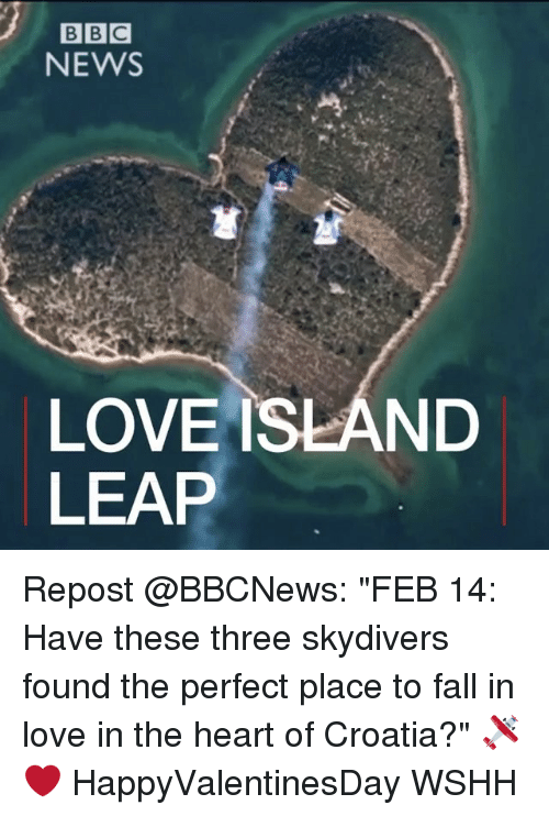 """skydive: BBC  NEWS  LOVE ISLAND  LEAP Repost @BBCNews: """"FEB 14: Have these three skydivers found the perfect place to fall in love in the heart of Croatia?"""" 🛩❤️ HappyValentinesDay WSHH"""