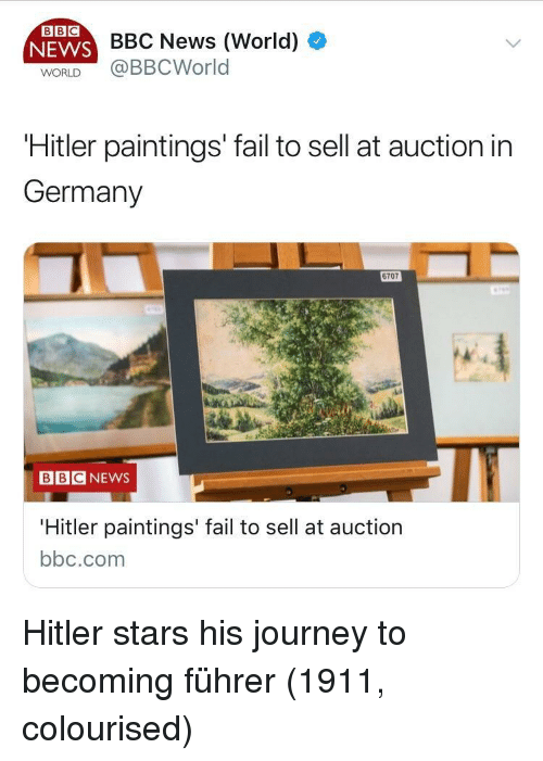 Bbcnews: BBC  NEWS  WORLD  BBC News (World)  @BBCWorld  Hitler paintings' fail to sell at auction in  Germany  6707  BBCNEWS  Hitler paintings' fail to sell at auction  bbc.com Hitler stars his journey to becoming führer (1911, colourised)