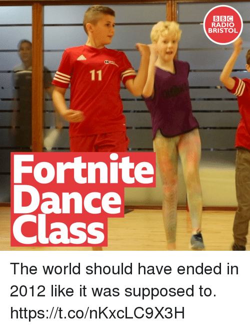 Bristol: BBC  RADIO  BRISTOL  Fortnite  Dance  Class The world should have ended in 2012 like it was supposed to. https://t.co/nKxcLC9X3H