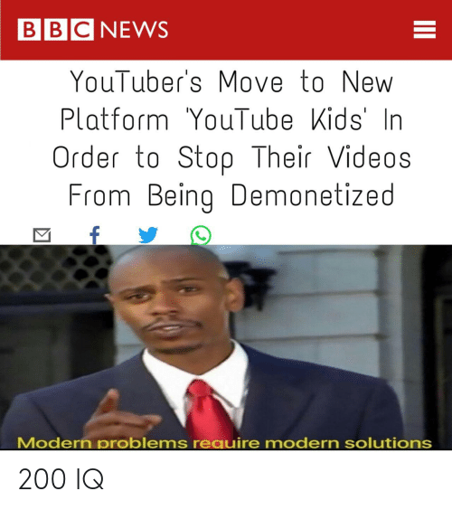 Bbcnews: BBCNEWS  YouTuber's Move to New  PlatformYouTubeKids'In  Order to Stop Their Videos  From BeingDemonetized  Modern problems require modern solutions 200 IQ