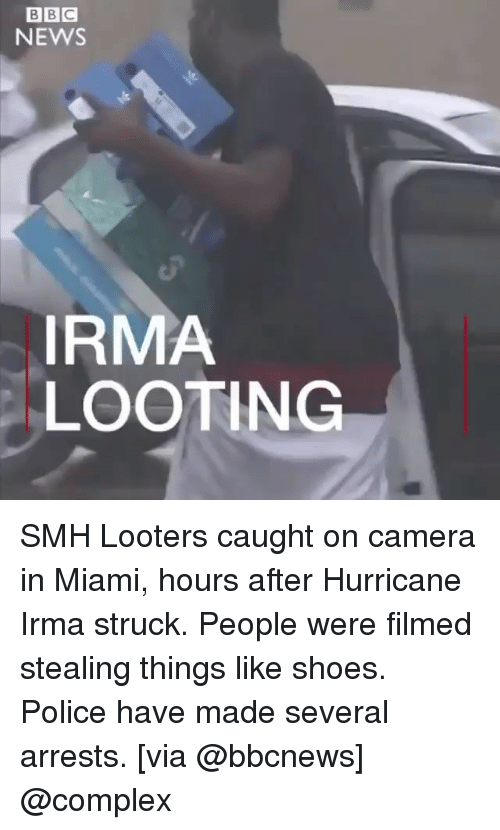 Complex, Funny, and News: BBG  NEWS  IRMA  LOOTING SMH Looters caught on camera in Miami, hours after Hurricane Irma struck. People were filmed stealing things like shoes. Police have made several arrests. [via @bbcnews] @complex