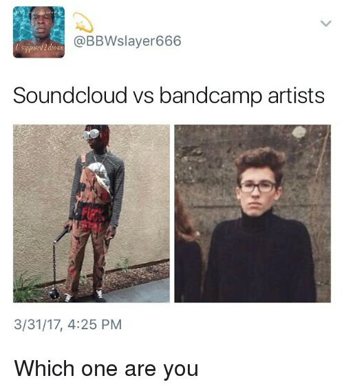 Bbw, DeMarcus Cousins, and Memes: @BBW slayer 666  Soundcloud vs bandcamp artists  3/31/17, 4:25 PM Which one are you