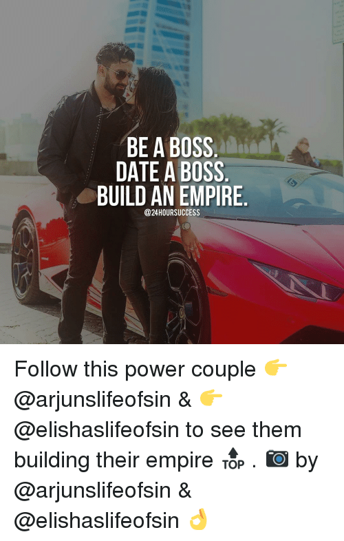 Memes, 🤖, and Coupling: BE A BOSS  DATE A BOSS  BUILD AN EMPIRE  @24 HOUR SUCCESS Follow this power couple 👉@arjunslifeofsin & 👉@elishaslifeofsin to see them building their empire 🔝 . 📷 by @arjunslifeofsin & @elishaslifeofsin 👌