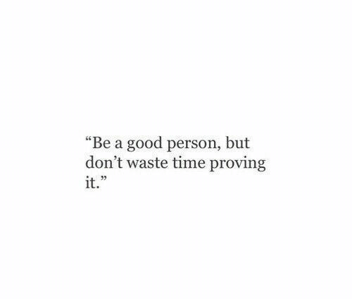 "Good, Time, and Person: ""Be a good person, but  don't waste time proving  it."