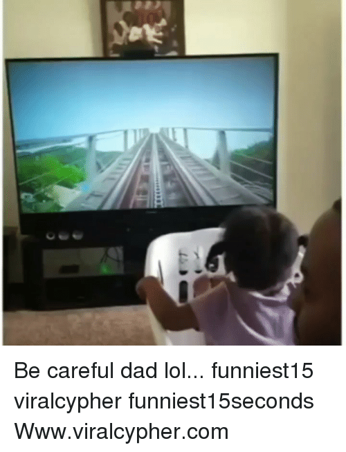 Dad, Funny, and Lol: Be careful dad lol... funniest15 viralcypher funniest15seconds Www.viralcypher.com