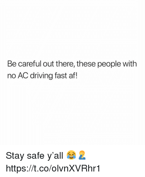 Af, Driving, and Be Careful: Be careful out there, these people with  no AC driving fast af! Stay safe y'all 😂🤦‍♂️ https://t.co/olvnXVRhr1