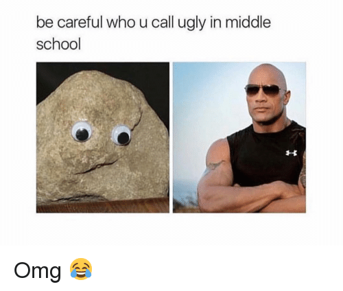 Memes, Omg, and School: be careful who u call ugly in middle  school Omg 😂