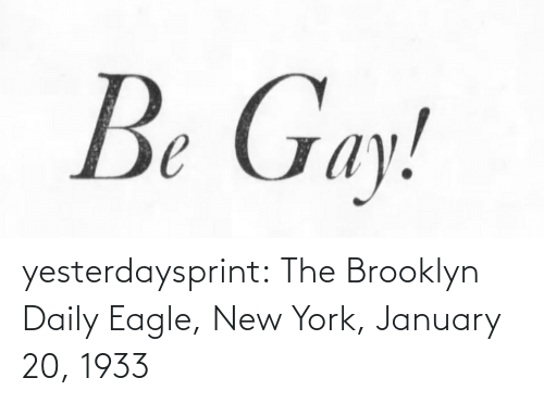 New York, Tumblr, and Brooklyn: Be Gay! yesterdaysprint:  The Brooklyn Daily Eagle, New York, January 20, 1933