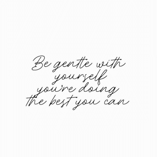 ore: Be gente with  youryels  ore doing  The bestyou can