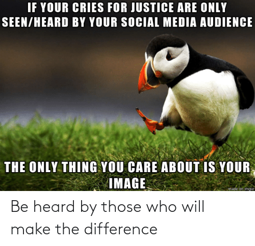 those: Be heard by those who will make the difference