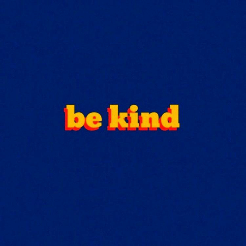 Be Kind and Kind: be kind