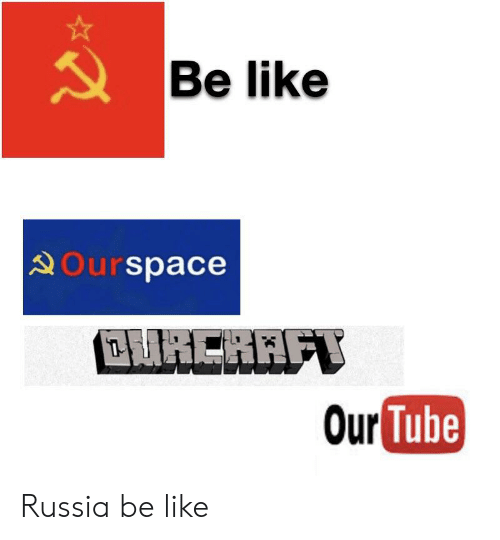 Be Like, Reddit, and Russia: Be like   DOurspace  Our Tube Russia be like