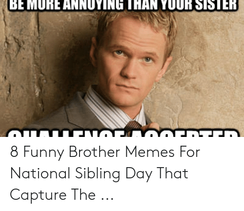 BE MUREANNUYING THAN YOUR SISTER 8 Funny Brother Memes for