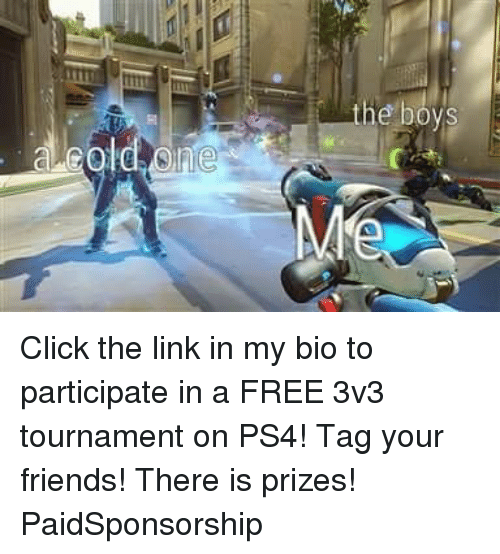 Click, Friends, and Memes: be povs Click the link in my bio to participate in a FREE 3v3 tournament on PS4! Tag your friends! There is prizes! PaidSponsorship