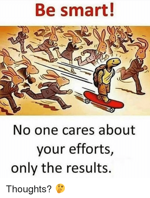 Gym, Smart, and One: Be smart!  No one cares about  your efforts,  only the results Thoughts? 🤔