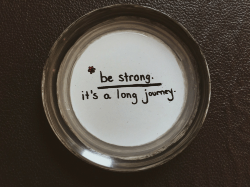 Strong, Be Strong, and Its A: be strong  it's a long jourey