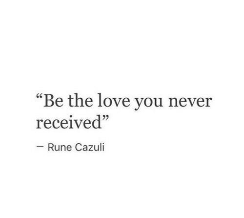 "Love, Never, and Rune: ""Be the love you never  received""  05  Rune Cazuli"