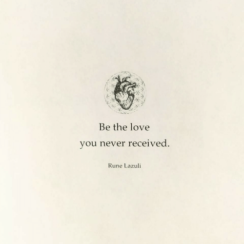 Love, Never, and Rune: Be the love  you never received.  Rune Lazuli