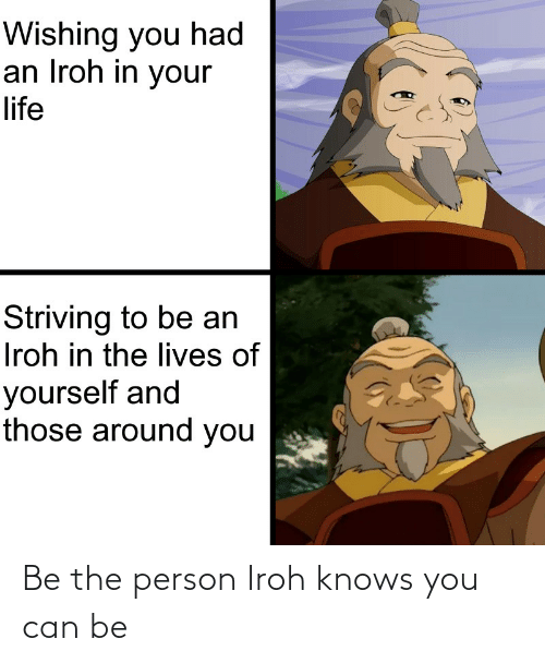 person: Be the person Iroh knows you can be