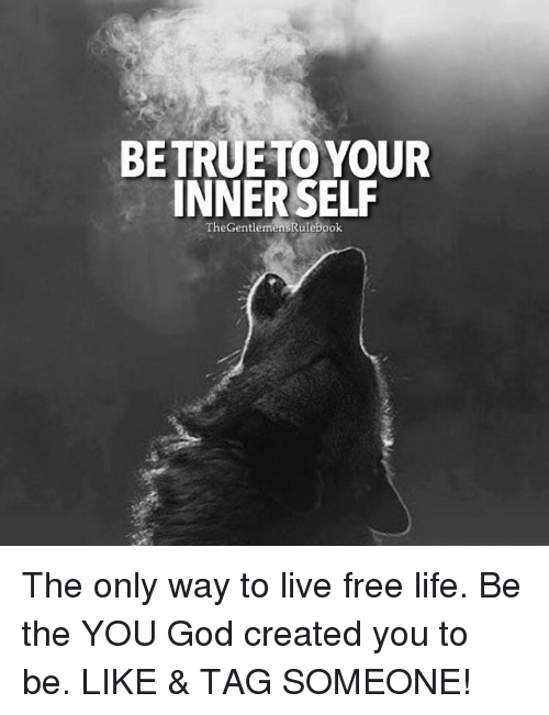 Memes, 🤖, and  Live Free: BE TRUETO YOUR  INNERSELF  TheGentlemensRulebook The only way to live free life. Be the YOU God created you to be. LIKE & TAG SOMEONE!