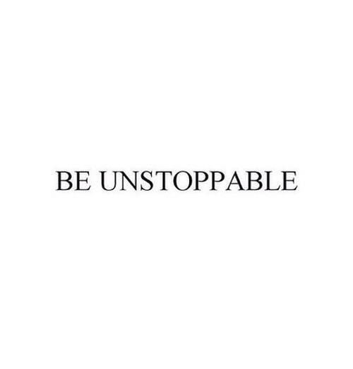Unstoppable: BE UNSTOPPABLE