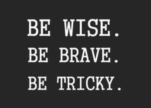 Brave, Tricky, and Wise: BE WISE  BE BRAVE  BE TRICKY