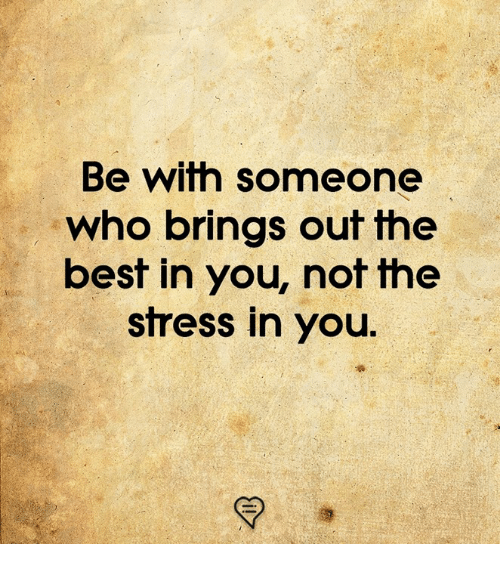 Memes, Best, and 🤖: Be with someone  who brings out the  best in you, not the  stress in you.