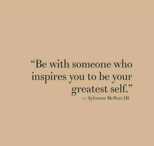 """Who, Sylvester, and You: """"Be with someone who  inspires you to be your  greatest self.""""  20  _ Sylvester McNutt III"""