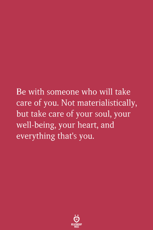 Well Being: Be with someone who will take  care of you. Not materialistically  but take care of your soul, your  well-being, your heart, and  everything that's you.