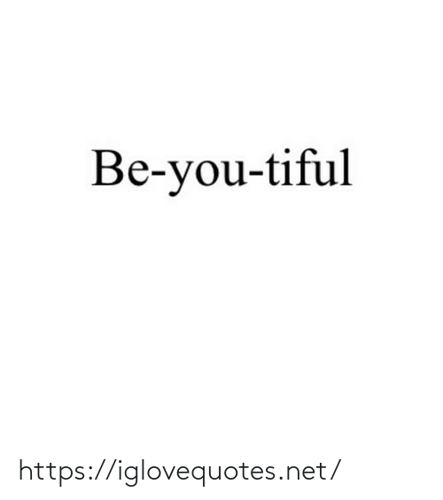 Be You: Be-you-tiful https://iglovequotes.net/
