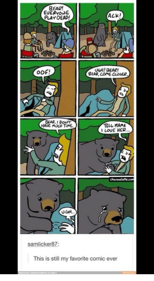 Love, Bear, and Time: BEAR!  EVERYoJE  PLAY DEAD!  Ackl  Ip  OOF!  BEAR, COME CLOSE  GEAR, I DODT  HAUE MUCH TIME  TELL MAMA  I LOVE HER.  channelate.com  UGH.  samlicker87:  This is still my favorite comic ever