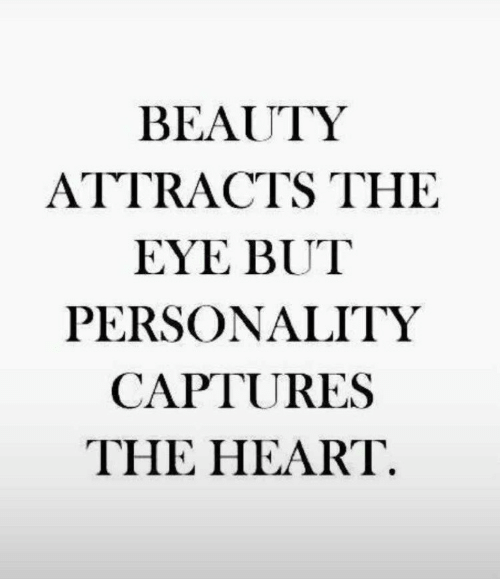 Heart, Eye, and Personality: BEAUTY  ATTRACTS THE  EYE BUT  PERSONALITY  CAPTURES  THE HEART