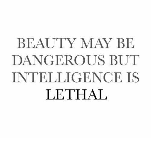 May, Intelligence, and Beauty: BEAUTY MAY BE  DANGEROUS BUT  INTELLIGENCE IS  LETHAL