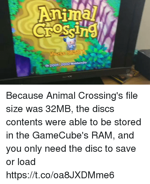 gamecubes: Because Animal Crossing's file size was 32MB, the discs contents were able to be stored in the GameCube's RAM, and you only need the disc to save or load https://t.co/oa8JXDMme6