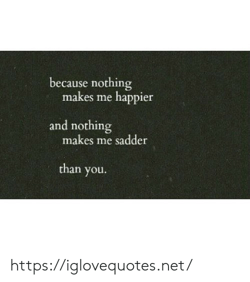 Net, You, and Href: because nothing  makes me happier  and nothing  makes me sadder  than you. https://iglovequotes.net/