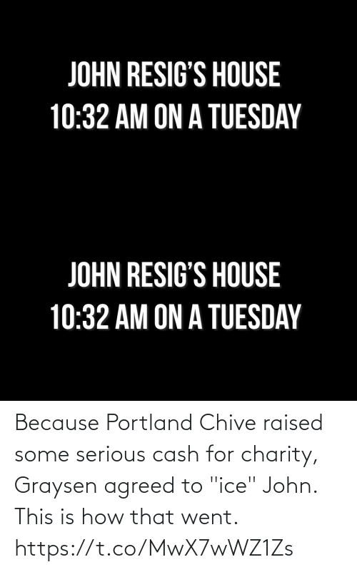 """john: Because Portland Chive raised some serious cash for charity, Graysen agreed to """"ice"""" John. This is how that went. https://t.co/MwX7wWZ1Zs"""