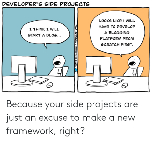 side: Because your side projects are just an excuse to make a new framework, right?