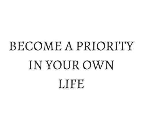 Life, Own, and Your Own: BECOME A PRIORITY  IN YOUR OWN  LIFE