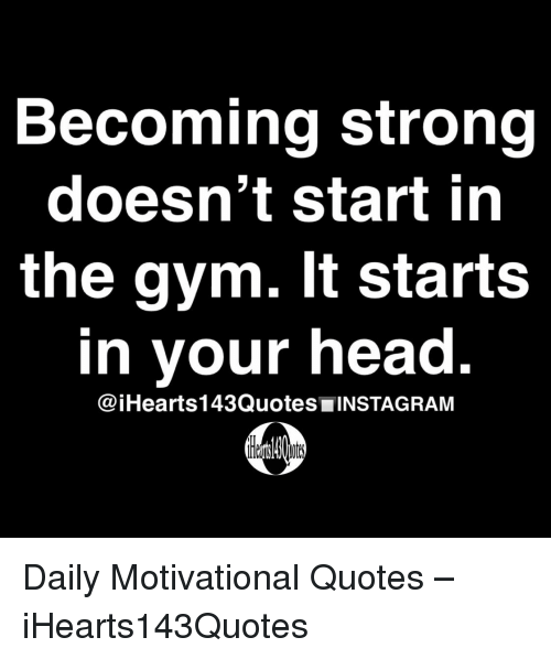 Gym, Head, and Quotes: Becoming strong  doesn't start in  the gym. It starts  in your head  @iHearts143Quotes■INSTAGRAM Daily Motivational Quotes – iHearts143Quotes