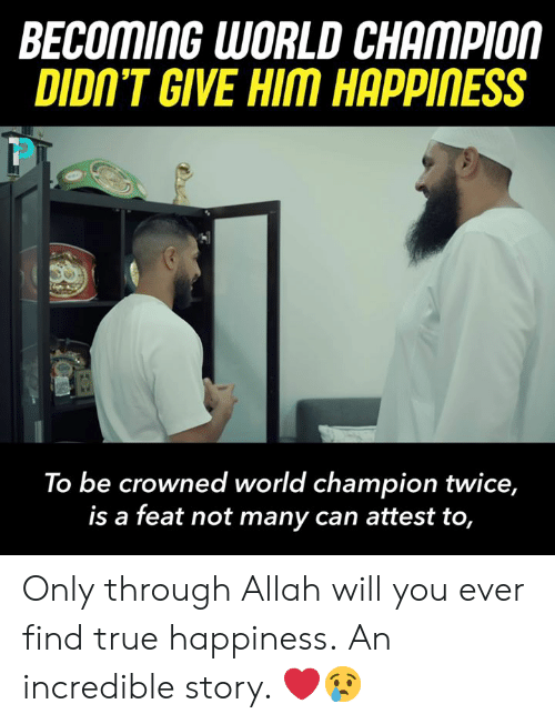 allah: BECOMING WORLD CHAMPIOM  DIDIN'T GIVE HIM HAPPINESS  To be crowned world champion twice,  is a feat not many can attest to, Only through Allah will you ever find true happiness.  An incredible story. ❤️😢