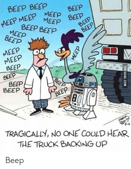 One, Truck, and Beep: BEEP BEEP  MEEP MEEP MEED BEEP  MEEP  BEEP  BEEP BEEP  MEEP BEEP  BEEP  MEEP  MEEP  BEEP  Vrr  BEEP  BEEP  O)  BEEP  TRAGICALLY, NO ONE COULD HEAR  5-6  THE TRUCK BACKING UP Beep