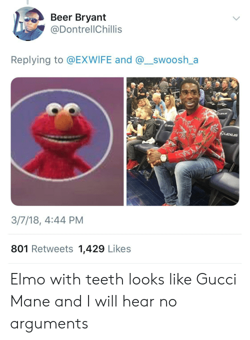Beer, Elmo, and Gucci: Beer Bryant  @DontrellChillis  Replying to @EXWIFE and @_swoosh_a  3/7/18, 4:44 PM  801 Retweets 1,429 Likes Elmo with teeth looks like Gucci Mane and I will hear no arguments