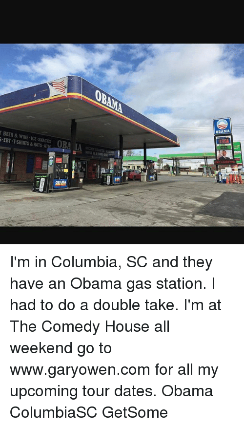 Beer, Memes, and Obama: BEER & WINE ICE SHACKS OBA LA  SEBT SHIRTS HATS AT  & OBAMA  19SL I'm in Columbia, SC and they have an Obama gas station. I had to do a double take. I'm at The Comedy House all weekend go to www.garyowen.com for all my upcoming tour dates. Obama ColumbiaSC GetSome