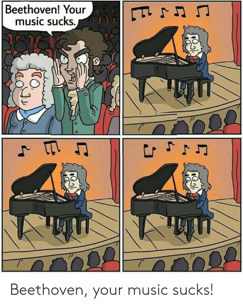 Beethoven: Beethoven! Your  music sucks.  E  Js Beethoven, your music sucks!