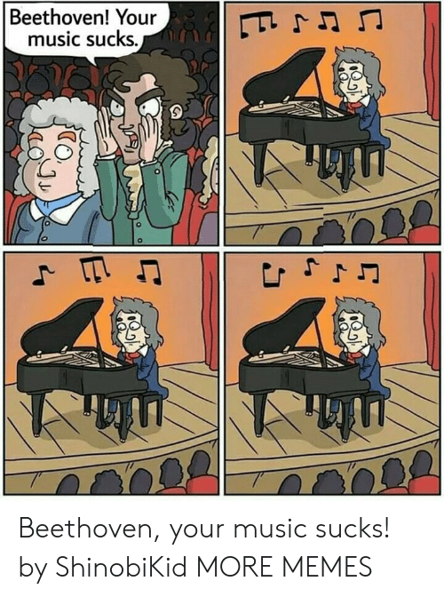 Beethoven: Beethoven! Your  music sucks.  E  Js Beethoven, your music sucks! by ShinobiKid MORE MEMES