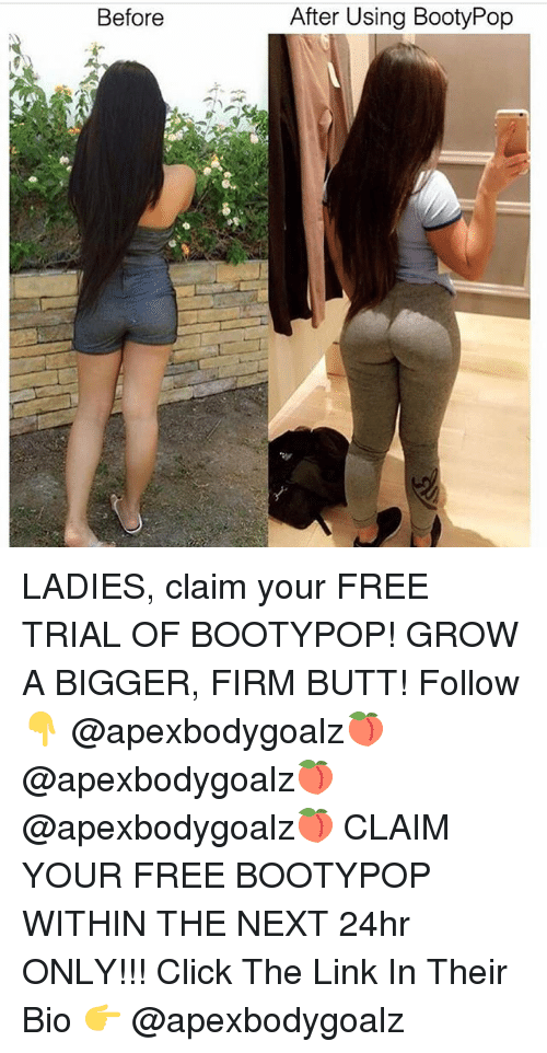 Butt, Click, and Memes: Before  After Using BootyPop LADIES, claim your FREE TRIAL OF BOOTYPOP! GROW A BIGGER, FIRM BUTT! Follow 👇 @apexbodygoalz🍑 @apexbodygoalz🍑 @apexbodygoalz🍑 CLAIM YOUR FREE BOOTYPOP WITHIN THE NEXT 24hr ONLY!!! Click The Link In Their Bio 👉 @apexbodygoalz