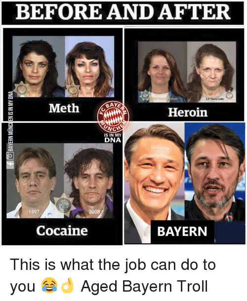 Heroin, Memes, and Troll: BEFORE AND AFTER  Heroin  CHE  İS IN MY  DNA  1997  2008  Cocaine  BAYERN This is what the job can do to you 😂👌 Aged Bayern Troll