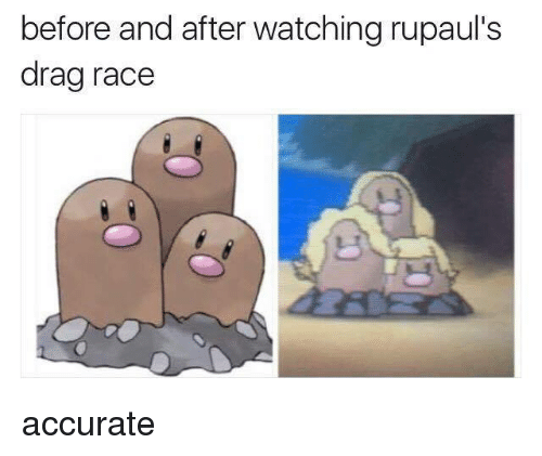 Memes, Watch, and Watches: before and after watching rupaul's  drag race accurate