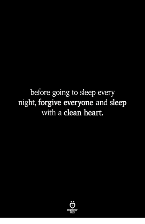 Heart, Sleep, and Clean: before going to sleep every  night, forgive everyone and sleep  with a clean heart.  ILES