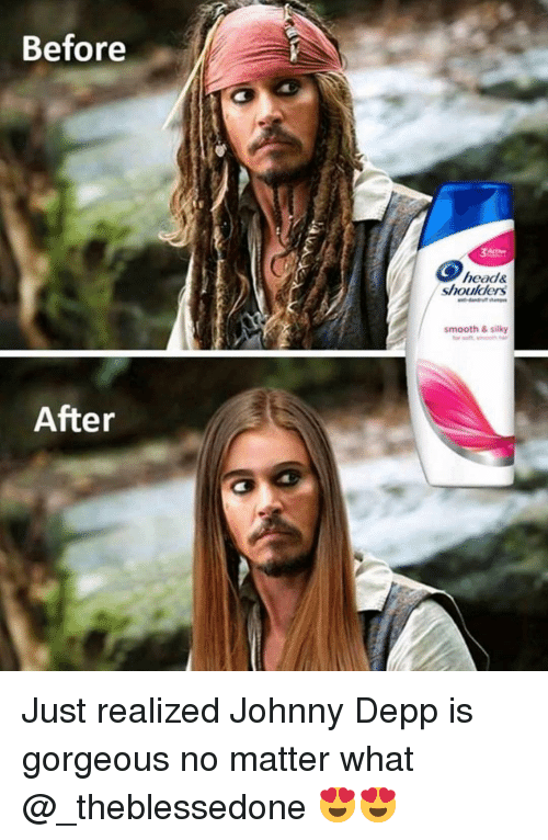 Funny, Head, and Johnny Depp: Before  head&  shoulders  smooth &silky  After Just realized Johnny Depp is gorgeous no matter what @_theblessedone 😍😍